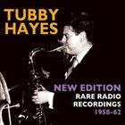 TUBBY HAYES New Edition Rare Radio Recordings 1958-1962 album cover