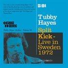 TUBBY HAYES Split Kick - Live In Sweden 1972 album cover
