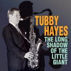 TUBBY HAYES The Long Shadow of the Little Giant album cover