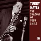 TUBBY HAYES The Shadow Of Your Smile album cover