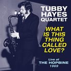 TUBBY HAYES What Is This Thing Called Love? - Live at The Hopbine 1969 album cover