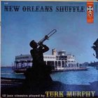TURK MURPHY New Orleans Shuffle album cover