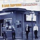 TURTLE ISLAND STRING QUARTET A Love Supreme: The Legacy of John Coltrane album cover