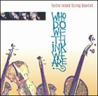 TURTLE ISLAND STRING QUARTET Who Do We Think We Are? album cover