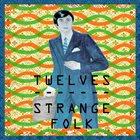TWELVES Strange Folk album cover