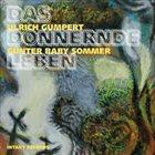 ULRICH GUMPERT Ulrich Gumpert / Günter Baby Sommer : Das Donnernde Leben album cover
