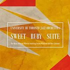UNIVERSITY OF TORONTO JAZZ ORCHESTRA Sweet Ruby Suite : The Music of Kenny Wheeler album cover