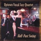 UPTOWN VOCAL JAZZ QUARTET Half-Past Swing album cover