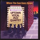 UPTOWN VOCAL JAZZ QUARTET When The Sun Goes Down album cover