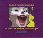 URI CAINE Bedrock: Plastic Temptation album cover