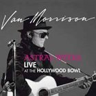 VAN MORRISON Astral Weeks Live At The Hollywood Bowl album cover