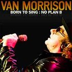 VAN MORRISON Born To Sing : No Plan B album cover