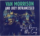 VAN MORRISON Van Morrison And Joey DeFrancesco ‎: You're Driving Me Crazy album cover