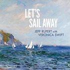 VERONICA SWIFT Jeff Rupert & Veronica Swift : Let's Sail Away album cover