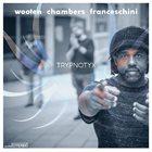 VICTOR WOOTEN Victor Wooten, Dennis Chambers & Bob Franceschini : Trypnotyx album cover