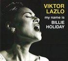 VIKTOR LAZLO My Name Is Billie Holiday album cover