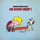 VINCE GUARALDI Oh, Good Grief! album cover