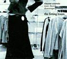 VINCENT COURTOIS Vincent Courtois ,Marc Ducret, Dominique Pifarely : The Fitting Room album cover