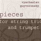 VYACHESLAV (SLAVA) GUYVORONSKY Pieces For String Trio And Trumpet album cover