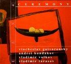 VYACHESLAV (SLAVA) GUYVORONSKY Viacheslav Gaivoronsky ,  Andrei Kondakov,  Vladimir Volkov ,  Vladimir Tarasov  : Ceremony album cover