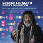 WADADA LEO SMITH Wadada Leo Smith, Barry Schrader : Pacific Light and Water - Wu Xing: Cycle of Destruction album cover