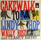 WALLY ROSE Cakewalk To Lindy Hop album cover