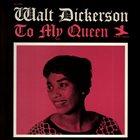 WALT DICKERSON To My Queen album cover
