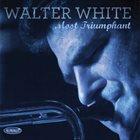 WALTER WHITE Most Triumphant album cover