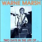 WARNE MARSH Two Days In The Life Of... album cover
