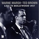 WARNE MARSH Warne Marsh and Ted Brown : Live In Hollywood 1957 album cover