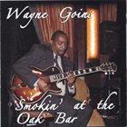 WAYNE GOINS Smokin' at the Oak Bar album cover