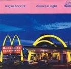 WAYNE HORVITZ Dinner at Eight album cover