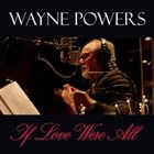 WAYNE POWERS If Love Were All album cover