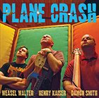 WEASEL WALTER Plane Crash (with Henry Kaiser / Damon Smith) album cover