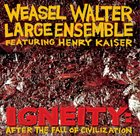 WEASEL WALTER Weasel Walter Large Ensemble : Igneity - After The Fall Of Civilization album cover