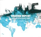WEATHER REPORT Live In Cologne 1983 album cover
