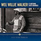 WEE WILLIE WALKER If Nothing Ever Changes album cover