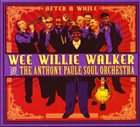 WEE WILLIE WALKER Wee Willie Walker And The Anthony Paule Soul Orchestra ‎: After A While album cover