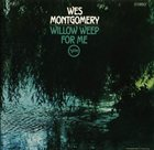 WES MONTGOMERY Willow Weep for Me album cover
