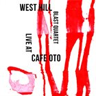 WEST HILL BLAST QUARTET Live at Cafe Oto album cover