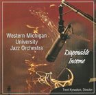 WESTERN MICHIGAN UNIVERSITY JAZZ ORCHESTRA Disposable Income album cover