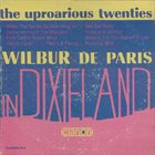 WILBUR DE PARIS Uproarious Twenties In Dixieland album cover