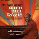 WILD BILL DAVIS Free, Frantic And Funky album cover