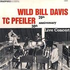 WILD BILL DAVIS Wild Bill Davis / TC Pfeiler :  70th / 30th Anniversary Live Concert album cover