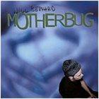 WILL BERNARD Motherbug album cover