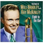 WILL BRADLEY Eight to the Bar: The Very Best of Will Bradley album cover