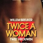 WILLEM BREUKER Twice A Woman - Twee Vrouwen album cover