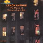 WILLIAM GRANT STILL Lenox Avenue (The Music Of William Grant Still) album cover