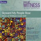 WILLIAM GRANT STILL Skyward My People Rose: Music of William Grant Still album cover
