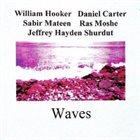 WILLIAM HOOKER William Hooker, Daniel Carter, Sabir Mateen, Ras Moshe, Jeffrey Hayden Shurdut : Waves album cover